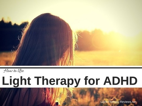 How to Use Light Therapy to Relieve ADHD Symptoms | Natural Alternative Therapies | Scoop.it