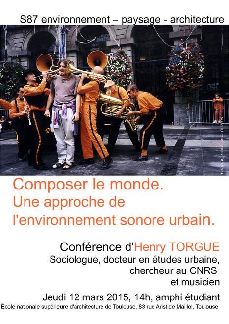 COMPOSER LE MONDE - Ecole d'architecture de Toulouse | DESARTSONNANTS - CRÉATION SONORE ET ENVIRONNEMENT - ENVIRONMENTAL SOUND ART - PAYSAGES ET ECOLOGIE SONORE | Scoop.it