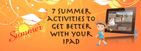 7 Summer Activities to Get Better With Your iPad | iPads in Education | Scoop.it