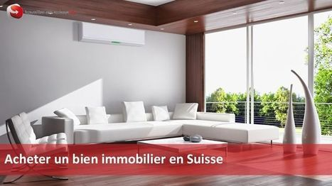 Acheter un bien immobilier en Suisse | Travailler en Suisse | ALL the WORLD | Scoop.it
