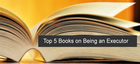 Top 5 Books about How-to be an Executor - Passare.com Blog | End of Life Management | Scoop.it