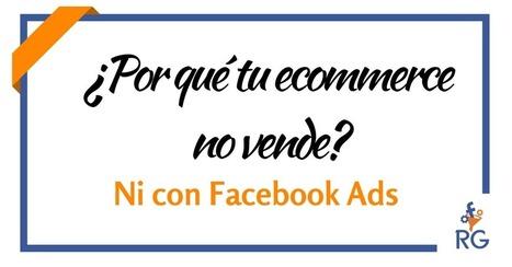 Los 7 errores por los que no vendes con tu ecommerce ni con Facebook Ads | Xianina Social Media | Scoop.it