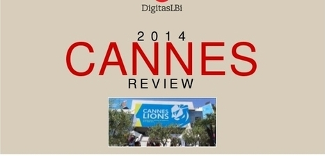 2014 #Canneslions Review by DigitasLBi France | ebiznews | Scoop.it