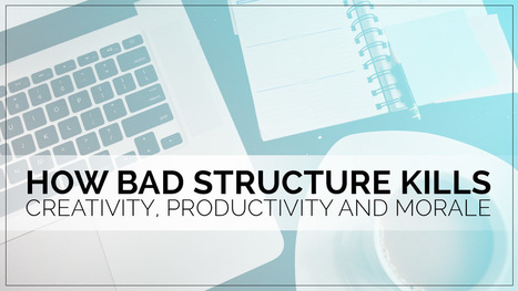 How Bad Structure Kills Creativity, Productivity and Morale | Content Creation, Curation, Management | Scoop.it