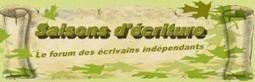 Carte blanche à « Saisons d'écriture », association d'auteurs ... | Auto-Publication | Scoop.it