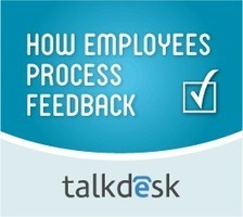 How Employees Process Feedback | Talkdesk | Call Center Management | Scoop.it