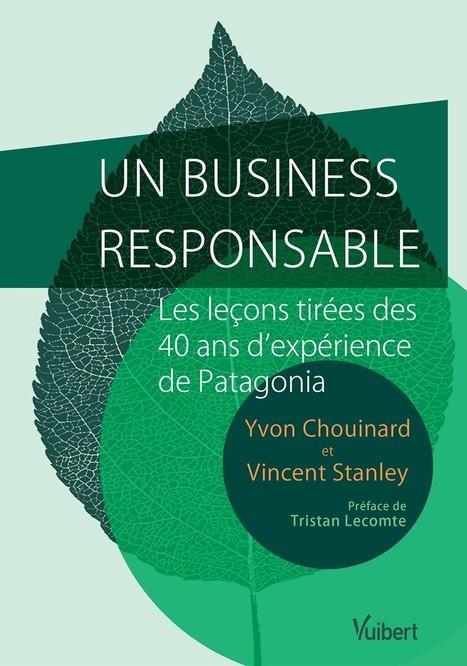 Petite leçon d'entrepreneuriat responsable, par Patagonia | Nouveaux comportements & accompagnement aux changements | Scoop.it