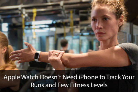 Apple Watch Doesn't Need iPhone to Track Your Runs and Few Fitness Levels | All Things iPhone, iPad and Apple | Scoop.it