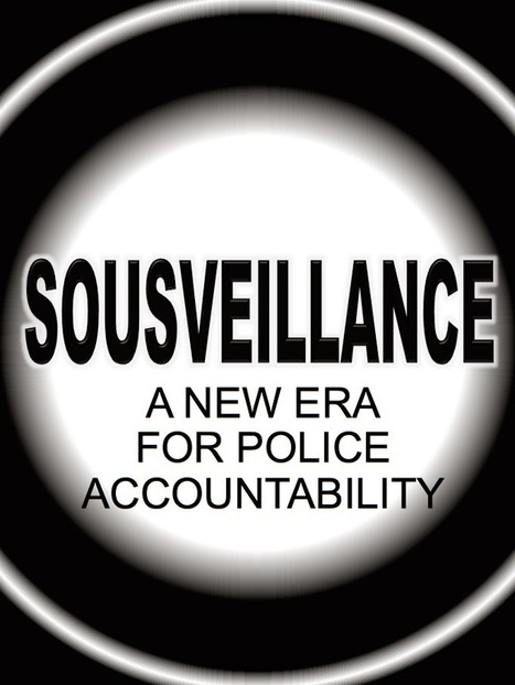 Sousveillance: A New Era for Police Accountability | The Transparent Society | Scoop.it