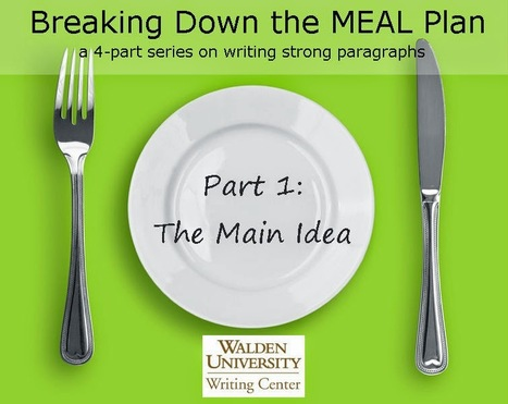 Walden University Writing Center: Developing Paragraphs with the MEAL Plan: Beginning with the Main Idea | Durff | Scoop.it