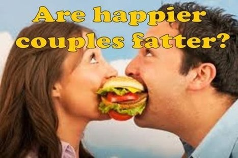 Are happier couples fatter? - Shooting the Breeze | Dating and Relationship Advice | Scoop.it