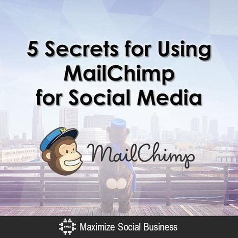 5 Secrets for Using MailChimp for Social Media | Business: Economics, Marketing, Strategy | Scoop.it
