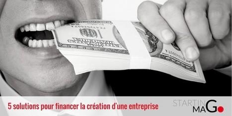 5 solutions pour financer la création d'une entreprise | Entrepreneurs du Web | Scoop.it