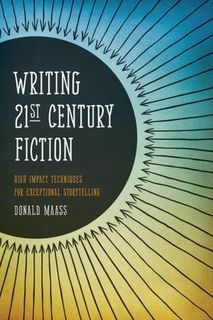 """Donald Maass on His New Book, """"Writing 21st Century Fiction: High Impact Techniques for Exceptional Storytelling"""" 