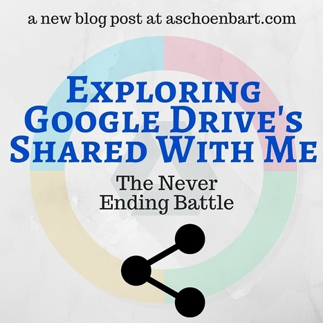 The Schoenblog: Exploring Google Drive's Shared with Me: The Never Ending Battle | BHS - Articles of Interest | Scoop.it