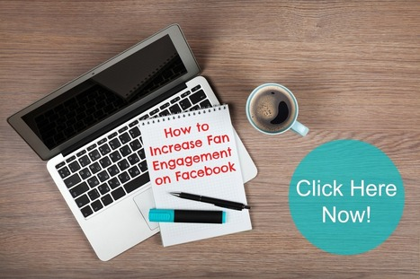 How to Increase Fan Engagement on Your Facebook Page | Social Media Ideas for the Small Business | Scoop.it