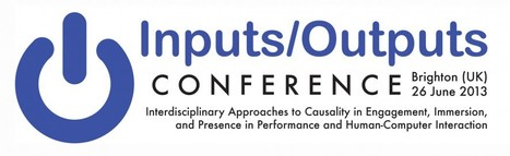 Inputs-Outputs Conference 2013:     Interdisciplinary Approaches to Causality in Engagement, Immersion, Presence and Related Concepts in Human-Computer Interaction | Social Foraging | Scoop.it