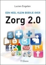 Lucien Engelen - Een heel klein boekje over Zorg 2.0 (ebook) | Santé 2.0 | Health 2.0 | Scoop.it