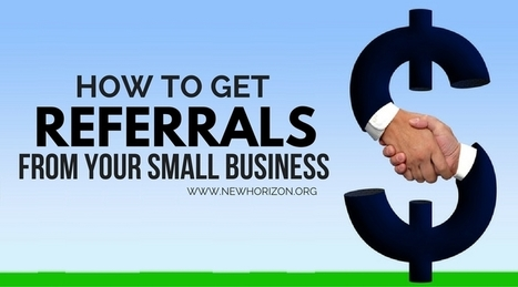 How To Get Referrals From Your Small Business | Be Your Own Boss - Start Your Own Business | Scoop.it