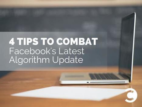 4 Tips to Combat Facebook's Latest Algorithm Update | Convince and Convert: Social Media Strategy and Content Marketing Strategy | Social Media, Communications and Creativity | Scoop.it