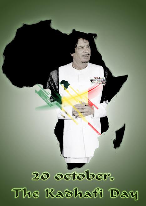 20 Octobre 2014. The Kadhafi Day (Élégie) : Ô Mouammar Kadhafi, l'Afrique te pleure ! | Actions Panafricaines | Scoop.it