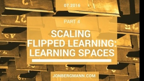 Scaling Flipped Learning Part 4: Learning Spaces | Edulateral | Scoop.it