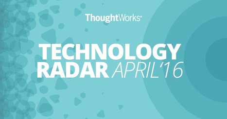 Looking for Emerging Technology Trends for 2016: read the ThoughtWorks Technology Radar | Digital Transformation of Businesses | Scoop.it