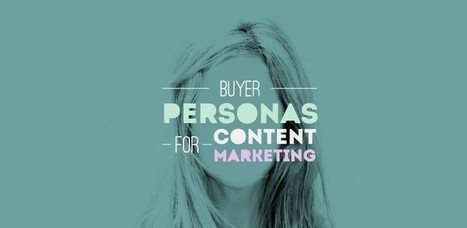 How Buyer Personas Come to Life with Content Creation | Marketing Revolution | Scoop.it