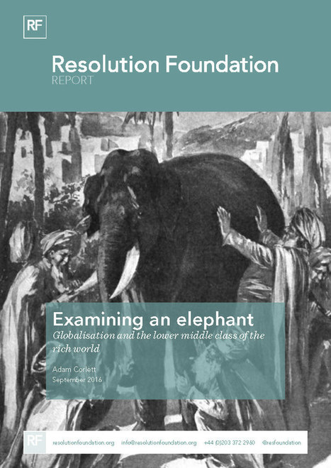 Examining an elephant: globalisation and the lower middle class of the rich world - Resolution Foundation | innovation | Scoop.it
