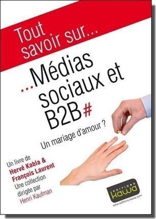 Media Sociaux et B2B, un mariage d'amour ? – Emilie Ogez, Hervé Kabla et Franck Rosenthal | ConseilsMarketing.fr | Les réseaux sociaux : quel usage dans les entreprises | Scoop.it
