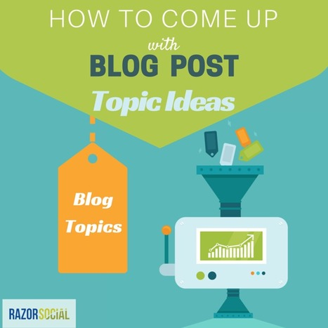 Blog Topics: How to Come Up With Blog Post Topic Ideas! | Razorsocial | Scoop.it