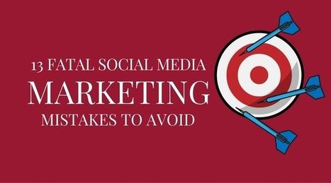 13 Fatal Social Media Marketing Mistakes to Avoid | Social Media Tips | Scoop.it