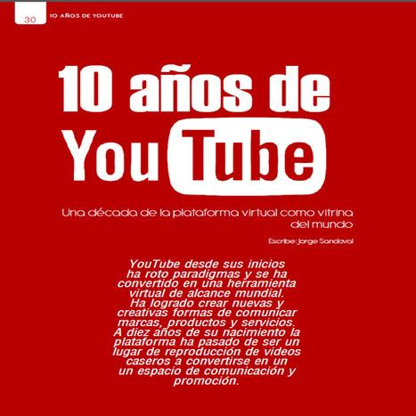 10 años de YouTube // Una década de la plataforma virtual como vitrina del mundo  / Jorge Sandoval | Comunicación en la era digital | Scoop.it