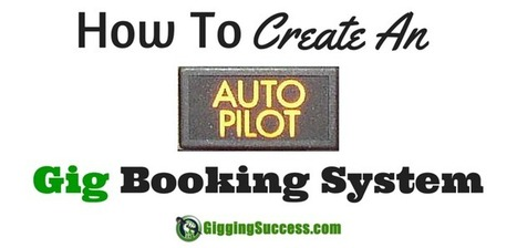 Create An Auto-Pilot Gig Booking System For Bands & Singers   Gigging Success Tips for Cover Bands and Entertainers   Scoop.it