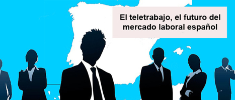 El teletrabajo, el futuro del mercado laboral español | Talento Direct | Ricardo Gimenez | Scoop.it
