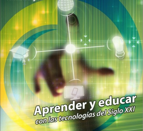 Aprender y educar con las tecnologías del siglo XXI: libro descargable | CEDUTIC Internacional | Scoop.it