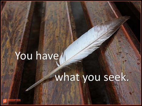 You Have What You Seek | Leadership | Scoop.it