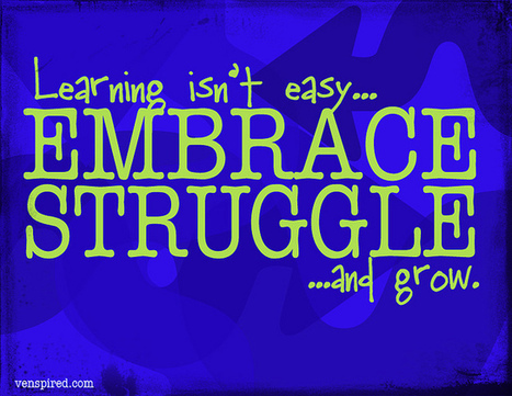Embrace the Struggle | Venspired Learning | learning21andbeyond | Scoop.it