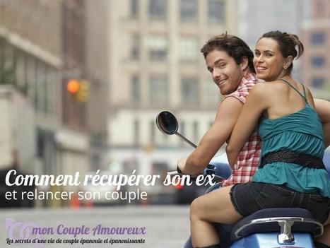 Comment récupérer son ex et relancer son couple | mon Couple Amoureux | Scoop.it