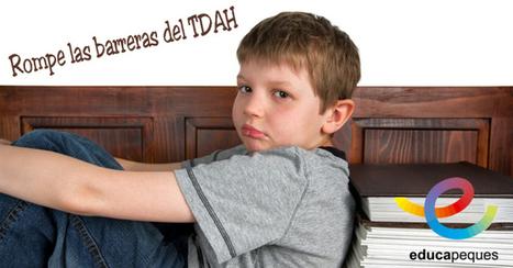 Rompe las barreras del TDAH - Educapeques | Educacion, ecologia y TIC | Scoop.it