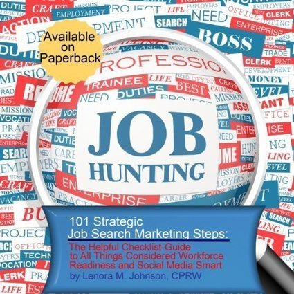 101 Strategic, Job Search Marketing Steps: The Helpful Checklist-Guide to All Things Considered Workforce Readiness and Social Media Smart | Resume Writing | Scoop.it