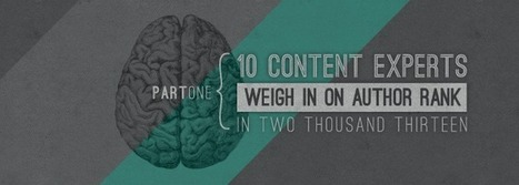 10 Content Experts Weigh In On Author Rank in 2013: Part I by Vertical Measures | Content Marketing Journal | Scoop.it