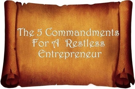 The 5 Commandments For A Restless Entrepreneur! | Science, Technology & Education | Scoop.it