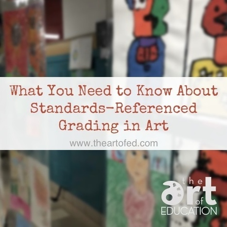 What You Need to Know About Standards-Referenced Grading in Art | Technology in Art And Education | Scoop.it