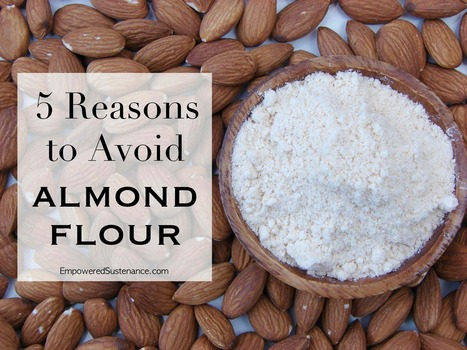 5 Reasons to Avoid Almond Flour | The Holistic Life (yoga, herbs, nutrition, energy work) | Scoop.it