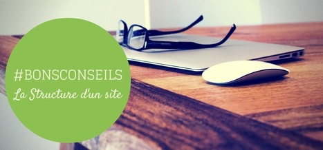 Structure de votre site web : 3 conseils avant de vous lancer | Design et ergonomie web | Scoop.it