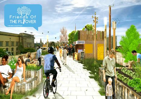 Cloud funding: Liverpool raises cash to turn derelict flyover into urban park - huddled | La HighLine de Cannes | Scoop.it