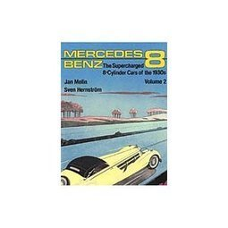 Mercedes-Benz The Supercharged 8-Cylinder Cars of the 1930s Volume 2 J Melin and S Hernstrom