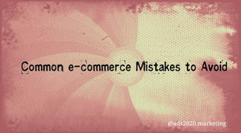 18 Common mistakes in e-commerce Business ~ Ads2020 Blog - Free Marketing via Ads, SEO, Traffic | Online advertising | Scoop.it