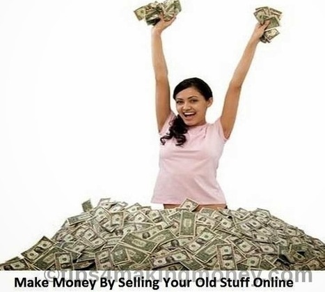 Make money by selling your old stuff online |TipsForMakingMoney | Blogging Tutorials for bloggers | Scoop.it
